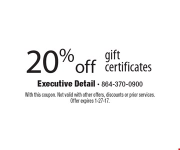 20% off gift certificates. With this coupon. Not valid with other offers, discounts or prior services. Offer expires 1-27-17.