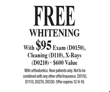 Free Whitening With $95 Exam (D0150), Cleaning (D110), X-Rays (D0210) - $600 Value With orthodontics. New patients only. Not to be combined with any other offer/insurance. D0150, D1110, D0274, D0330. Offer expires 12-9-16. .