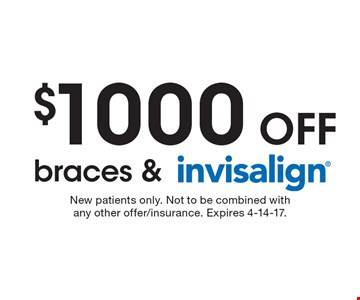 $1000 off braces & Invisalign . New patients only. Not to be combined with any other offer/insurance. Expires 4-14-17.
