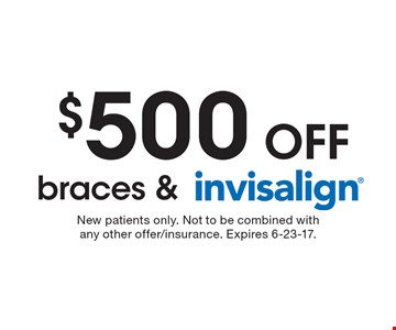 $500 off braces & Invisalign. New patients only. Not to be combined with any other offer/insurance. Expires 6-23-17.