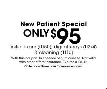 New Patient Special only $95 initial exam (0150), digital x-rays (0274) & cleaning (1110). With this coupon. In absence of gum disease. Not valid with other offers/insurance. Expires 8-25-17.Go to LocalFlavor.com for more coupons.