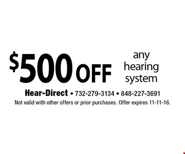 $500 off any hearing system. Not valid with other offers or prior purchases. Offer expires 11-11-16.