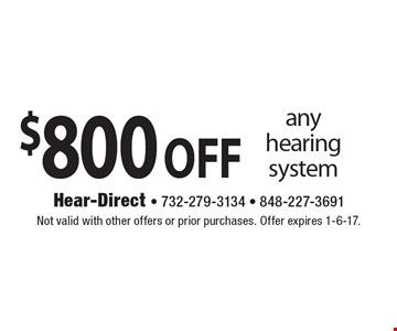 $800 off any hearing system. Not valid with other offers or prior purchases. Offer expires 1-6-17.