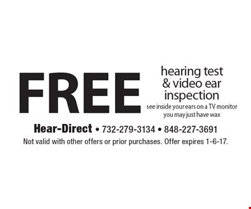 Free hearing test & video ear inspection, see inside your ears on a TV monitor you may just have wax. Not valid with other offers or prior purchases. Offer expires 1-6-17.