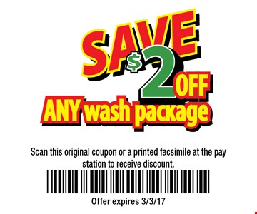 $2 off any wash package. Scan this original coupon or a printed facsimile at the pay station to receive discount. Offer expires 3/3/17.