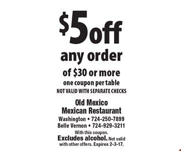 $5 off any order of $30 or more. One coupon per table. NOT VALID WITH SEPARATE CHECKS. With this coupon. Excludes alcohol. Not validwith other offers. Expires 2-3-17.