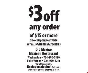 $3 off any order of $15 or more. One coupon per table. NOT VALID WITH SEPARATE CHECKS. With this coupon. Excludes alcohol. Not validwith other offers. Expires 2-3-17.
