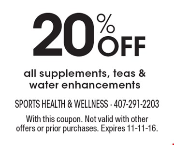 20% Off all supplements, teas & water enhancements. With this coupon. Not valid with other offers or prior purchases. Expires 11-11-16.