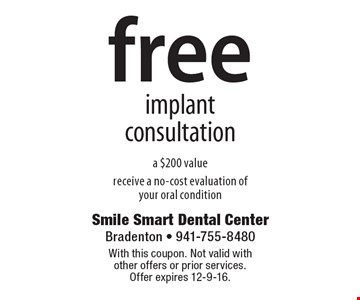 Free implant consultation. A $200 value. Receive a no-cost evaluation of your oral condition. With this coupon. Not valid with other offers or prior services. Offer expires 12-9-16.