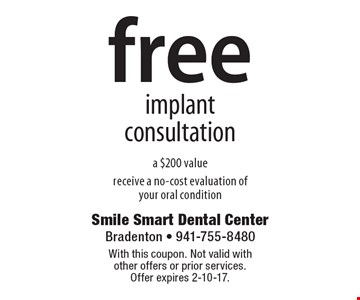 free implant consultation a $200 value receive a no-cost evaluation of your oral condition. With this coupon. Not valid with other offers or prior services. Offer expires 2-10-17.