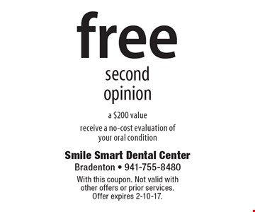 Free second opinion. A $200 value. Receive a no-cost evaluation of your oral condition. With this coupon. Not valid with other offers or prior services. Offer expires 2-10-17.