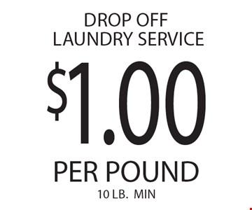 $1.00 DROP OFF LAUNDRY SERVICE PER POUND. 10 LB.MIN.
