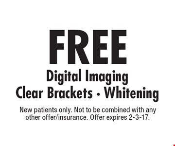 FREE Digital Imaging, Clear Brackets, Whitening. New patients only. Not to be combined with any other offer/insurance. Offer expires 2-3-17.