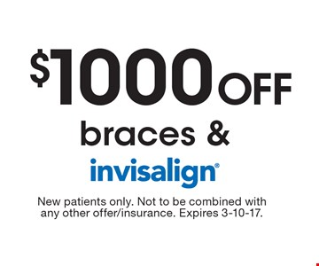 $1000 Off braces & Invisalign. New patients only. Not to be combined with any other offer/insurance. Expires 3-10-17.