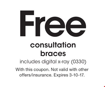 Free consultation braces includes digital x-ray (0330). With this coupon. Not valid with other offers/insurance. Expires 3-10-17.