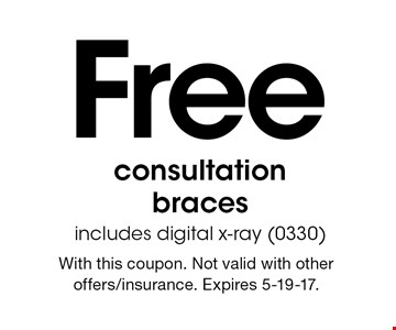 Free consultation - braces. Includes digital x-ray (0330). With this coupon. Not valid with other offers/insurance. Expires 5-19-17.