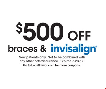 $500 off braces & Invisalign. New patients only. Not to be combined with any other offer/insurance. Expires 7-28-17. Go to LocalFlavor.com for more coupons.