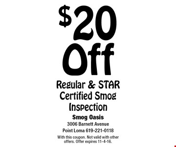 $20 Off Regular & STAR Certified Smog Inspection. With this coupon. Not valid with other offers. Offer expires 11-4-16.