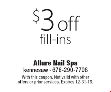$3 off fill-ins. With this coupon. Not valid with other offers or prior services. Expires 12-31-16.