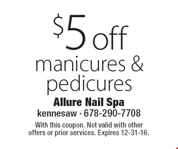 $5 off manicures & pedicures. With this coupon. Not valid with other offers or prior services. Expires 12-31-16.