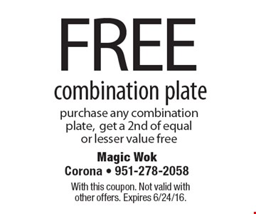 Free combination plate. Purchase any combination plate, get a 2nd of equal or lesser value free. With this coupon. Not valid with other offers. Expires 6/24/16.