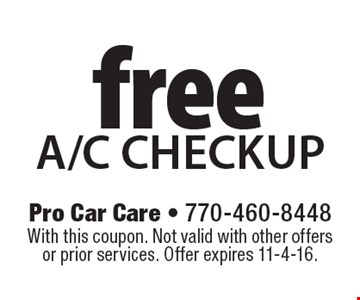 Fdsdree A/C checkup. With this coupon. Not valid with other offers or prior services. Offer expires 11-4-16.