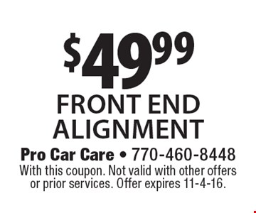 $49.99 front end  alignment. With this coupon. Not valid with other offers or prior services. Offer expires 11-4-16.