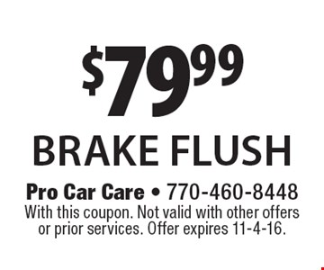 $79.99 brake flush. With this coupon. Not valid with other offers or prior services. Offer expires 11-4-16.