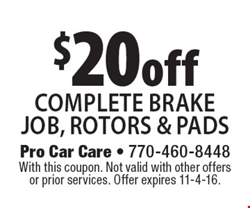 $20  off complete brake job, rotors & pads. With this coupon. Not valid with other offers or prior services. Offer expires 11-4-16.