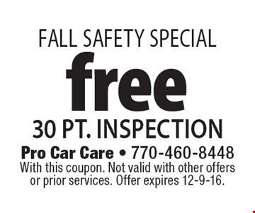 FALL SAFETY SPECIAL Free 30 pt. inspection. With this coupon. Not valid with other offers or prior services. Offer expires 12-9-16.