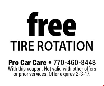 free tire rotation. With this coupon. Not valid with other offers or prior services. Offer expires 2-3-17.