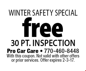 Winter SAFETY SPECIAL free 30 pt. inspection. With this coupon. Not valid with other offers or prior services. Offer expires 2-3-17.