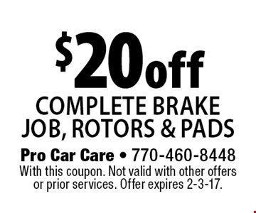 $20 off complete brake job, rotors & pads. With this coupon. Not valid with other offers or prior services. Offer expires 2-3-17.