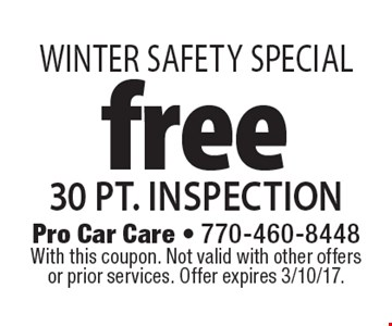 Winter SAFETY SPECIAL free 30 pt. inspection. With this coupon. Not valid with other offers or prior services. Offer expires 3/10/17.