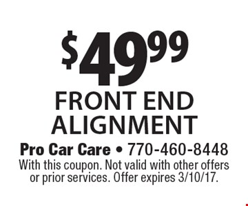 $49.99 front end alignment. With this coupon. Not valid with other offers or prior services. Offer expires 3/10/17.