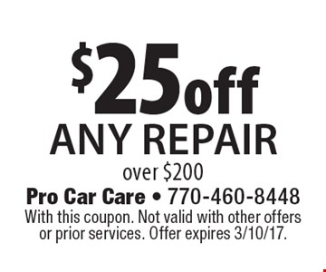$25 off any repair over $200. With this coupon. Not valid with other offers or prior services. Offer expires 3/10/17.