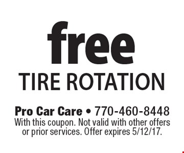 Free tire rotation. With this coupon. Not valid with other offers or prior services. Offer expires 5/12/17.