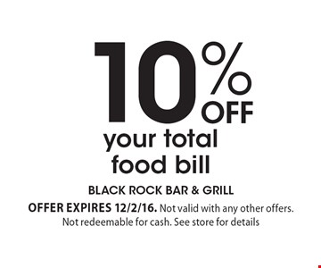 10% Off your total food bill. offer expires 12/2/16. Not valid with any other offers. Not redeemable for cash. See store for details