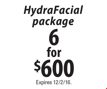 6 for $600 HydraFacial package. Expires 12/2/16.