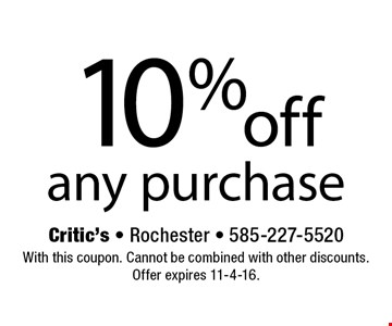 10% off any purchase. With this coupon. Cannot be combined with other discounts. Offer expires 11-4-16.