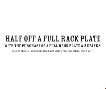Half off a full rack plate with the purchase of a full rack plate and 2 drinks! Valid at Shane's - Jonesboro Road. Not valid with other offers. Exp. 8-25-17.