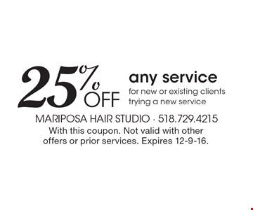 25% Off any service for new or existing clients trying a new service. With this coupon. Not valid with other offers or prior services. Expires 12-9-16.