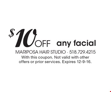 $10 Off any facial. With this coupon. Not valid with other offers or prior services. Expires 12-9-16.