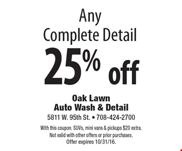 25% off Any Complete Detail. With this coupon. SUVs, mini vans & pickups $20 extra. Not valid with other offers or prior purchases.Offer expires 10/31/16.