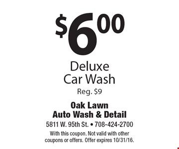 $6.00 Deluxe Car Wash, Reg. $9. With this coupon. Not valid with other coupons or offers. Offer expires 10/31/16.