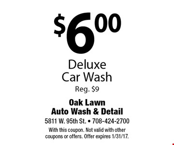 $6.00 Deluxe Car Wash Reg. $9. With this coupon. Not valid with other coupons or offers. Offer expires 1/31/17.