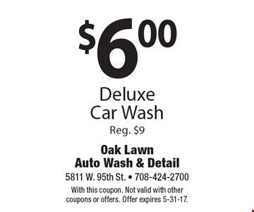 $6.00 Deluxe Car Wash Reg. $9. With this coupon. Not valid with other coupons or offers. Offer expires 5-31-17.