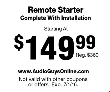 Starting At $149.99 Remote Starter Complete With Installation. Reg. $360. Not valid with other coupons or offers. Exp. 7/1/16.
