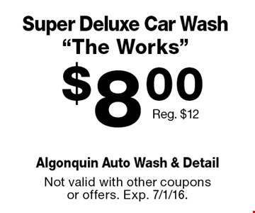 """$8.00 Super Deluxe Car Wash """"The Works"""" Reg. $12. Not valid with other coupons or offers. Exp. 7/1/16."""