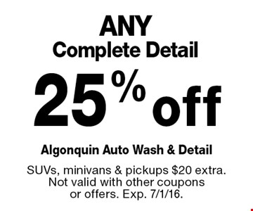 25% off ANY Complete Detail. SUVs, minivans & pickups $20 extra. Not valid with other coupons or offers. Exp. 7/1/16.